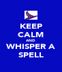 KEEP CALM AND WHISPER A SPELL - Personalised Poster A4 size