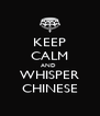 KEEP CALM AND  WHISPER CHINESE - Personalised Poster A4 size