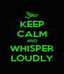 KEEP CALM AND WHISPER LOUDLY - Personalised Poster A4 size