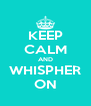 KEEP CALM AND WHISPHER ON - Personalised Poster A4 size