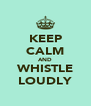 KEEP CALM AND WHISTLE LOUDLY - Personalised Poster A4 size