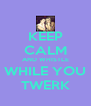 KEEP CALM AND WHISTLE WHILE YOU TWERK - Personalised Poster A4 size