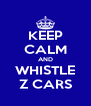 KEEP CALM AND WHISTLE Z CARS - Personalised Poster A4 size