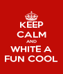 KEEP CALM AND WHITE A FUN COOL - Personalised Poster A4 size