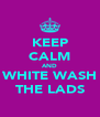 KEEP CALM AND WHITE WASH THE LADS - Personalised Poster A4 size