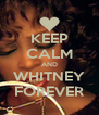 KEEP CALM AND WHITNEY FOREVER - Personalised Poster A4 size