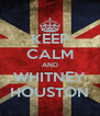 KEEP CALM AND WHITNEY HOUSTON - Personalised Poster A4 size