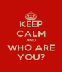 KEEP CALM AND WHO ARE YOU? - Personalised Poster A4 size