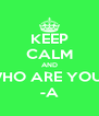 KEEP CALM AND WHO ARE YOU? -A - Personalised Poster A4 size