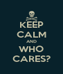 KEEP CALM AND WHO CARES? - Personalised Poster A4 size