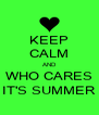 KEEP CALM AND WHO CARES IT'S SUMMER - Personalised Poster A4 size