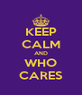 KEEP CALM AND WHO CARES - Personalised Poster A4 size