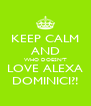 KEEP CALM AND WHO DOESN'T LOVE ALEXA DOMINICI?! - Personalised Poster A4 size
