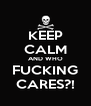 KEEP CALM AND WHO FUCKING CARES?! - Personalised Poster A4 size