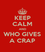 KEEP CALM AND WHO GIVES A CRAP - Personalised Poster A4 size