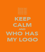KEEP CALM AND WHO HAS MY LOGO - Personalised Poster A4 size