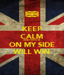 KEEP CALM AND WHO IS ON MY SIDE WILL WIN - Personalised Poster A4 size