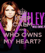 KEEP CALM AND WHO OWNS MY HEART? - Personalised Poster A4 size