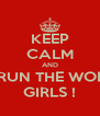 KEEP CALM AND WHO RUN THE WORLD ?? GIRLS ! - Personalised Poster A4 size