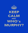 KEEP CALM AND WHO's MURPHY? - Personalised Poster A4 size