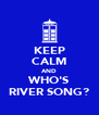 KEEP CALM AND WHO'S RIVER SONG? - Personalised Poster A4 size