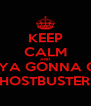 KEEP CALM AND WHO YA GONNA CALL? GHOSTBUSTERS! - Personalised Poster A4 size