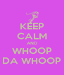 KEEP CALM AND WHOOP DA WHOOP - Personalised Poster A4 size