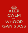 KEEP CALM AND WHOOP GAN'S ASS - Personalised Poster A4 size