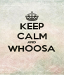 KEEP CALM AND WHOOSA  - Personalised Poster A4 size