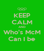 KEEP CALM AND Who's McM Can I be - Personalised Poster A4 size