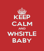 KEEP CALM AND WHSITLE BABY - Personalised Poster A4 size