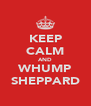KEEP CALM AND WHUMP SHEPPARD - Personalised Poster A4 size
