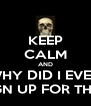 KEEP CALM AND WHY DID I EVEN SIGN UP FOR THIS? - Personalised Poster A4 size