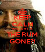 KEEP CALM AND WHY IS THE RUM GONE?! - Personalised Poster A4 size