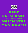 KEEP CALM AND.. WHY KEEP CALM WHEN YOU CAN RAVE!! - Personalised Poster A4 size