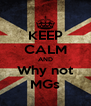 KEEP CALM AND Why not MGs - Personalised Poster A4 size