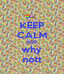 KEEP CALM AND why nott - Personalised Poster A4 size