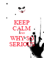 KEEP CALM AND WHY SO SERIOUS - Personalised Poster A4 size