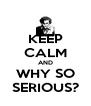 KEEP CALM AND WHY SO SERIOUS? - Personalised Poster A4 size