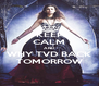 KEEP CALM AND WHY TVD BACK TOMORROW - Personalised Poster A4 size