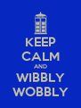 KEEP CALM AND WIBBLY WOBBLY - Personalised Poster A4 size