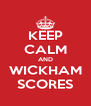 KEEP CALM AND WICKHAM SCORES - Personalised Poster A4 size