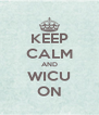 KEEP CALM AND WICU ON - Personalised Poster A4 size