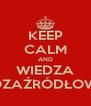 KEEP CALM AND WIEDZA POZAŹRÓDŁOWA - Personalised Poster A4 size