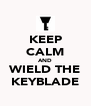 KEEP CALM AND WIELD THE KEYBLADE - Personalised Poster A4 size