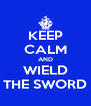 KEEP CALM AND WIELD THE SWORD - Personalised Poster A4 size