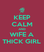 KEEP CALM AND WIFE A THICK GIRL - Personalised Poster A4 size