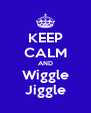 KEEP CALM AND Wiggle Jiggle - Personalised Poster A4 size