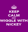 KEEP CALM AND WIGGLE WITH NICKEY - Personalised Poster A4 size