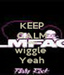 KEEP CALM AND wiggle  Yeah - Personalised Poster A4 size